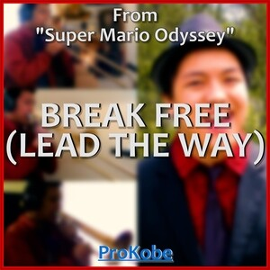 Break Free Lead The Way From Super Mario Odyssey Song Break Free Lead The Way From Super Mario Odyssey Mp3 Download Break Free Lead The Way From Super Mario Odyssey