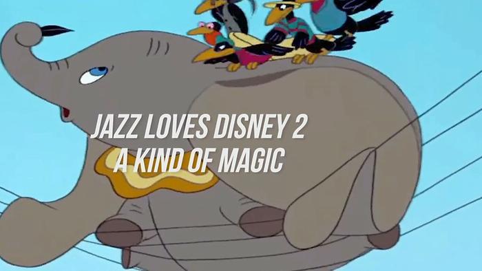 Jazz Loves Disney 2  A Kind Of Magic  Album Trailer Version française