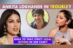 Rhea Chakraborty To Take Legal Action Against Ankita Lokhande For Insulting And Defaming In SSR Case