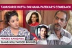 Tanushree Dutta SLAMS Nana Patekars Comeback Praises Kangana Comments On SSRs Case
