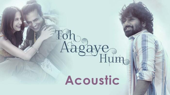 Toh Aagaye Hum Acoustic