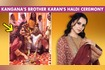 Kangana Ranaut Enjoys Brother Karan's Haldi Function With Family Borrows Jewellery From Mother