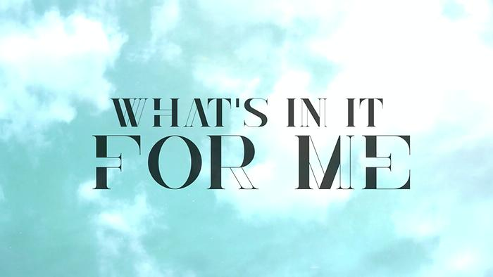 Whats In It For Me Lyric Video