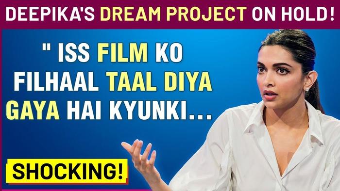Deepika Padukones DREAM Project Mahabharata Put On Hold REASON REVEALED