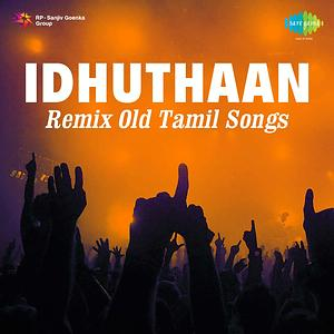 Idhuthaan Remix Old Tamil Songs Songs Download | Idhuthaan Remix Old Tamil  Songs Songs MP3 Free Online :Movie Songs - Hungama
