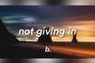 Not Giving In (Lyrics)