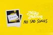 NO SAD SONGS Audio