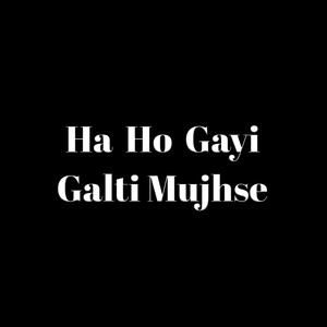 Ho gayi mujhse ha download pagalworld song galti Download Latest