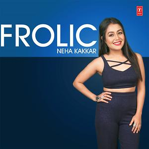 Frolic Neha Kakkar Songs Download Frolic Neha Kakkar Songs Mp3 Free Online Movie Songs Hungama