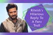 Riteish Deshmukhs Hilarious Reply To A Fans Troll