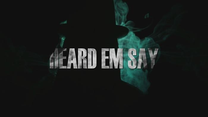Heard Em Say
