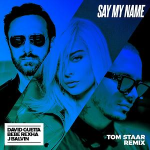 Say My Name (feat. Bebe Rexha & J Balvin) Tom Staar Remix Song | Say My  Name (feat. Bebe Rexha & J Balvin) Tom Staar Remix MP3 Download | Say My  Name (