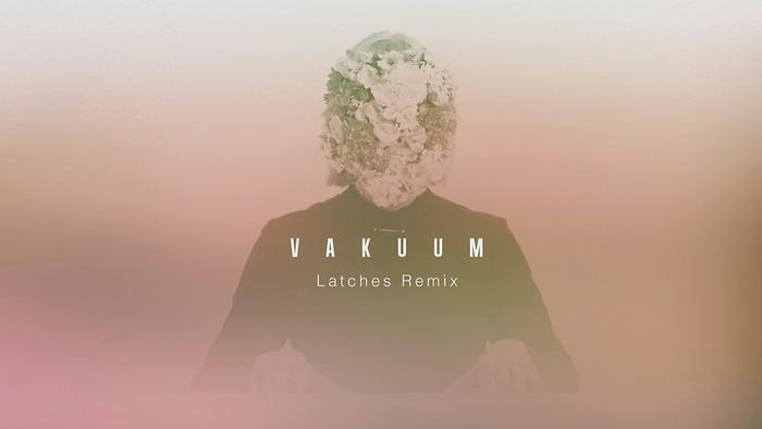 Vakuum Latches Remix Official Audio