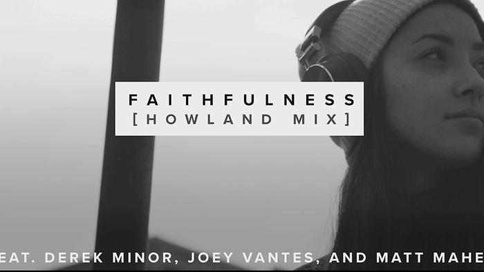 Faithfulness Howland Mix Official Video