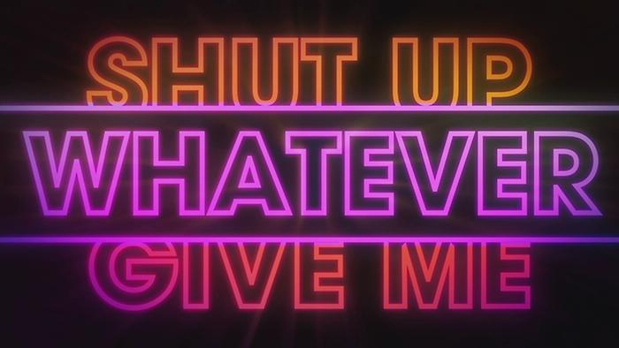 Shut Up And Give Me Whatever You Got Lyric Video